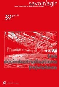 Jean-Luc Deshayes et Cédric Lomba - Savoir/Agir N° 39, mars 2017 : Les désindustrialisations (re)visitées.
