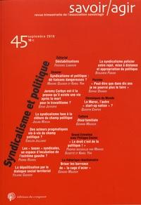 Frédéric Lebaron - Savoir/Agir N° 45, septembre 201 : Syndicalisme et politique.