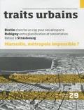 Marie-Christine Vatov - Traits urbains N° 29 : Marseille, métropole impossible ? - Avec Supplément Traits d'agences Construire ou reconstruire la ville existante.