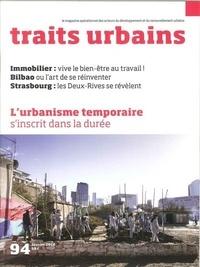 Marie-Christine Vatov - Traits urbains N° 94, Février 2018 : L'Urbanisme temporaire s'inscrit dans la durée.
