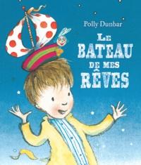 Polly Dunbar - Le bateau de mes rêves.