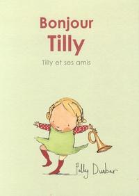 Polly Dunbar - Tilly et ses amis  : Bonjour Tilly.