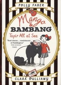 Polly Faber et Clara Vulliamy - Mango & Bambang Tome 2 : Tapir All at Sea.