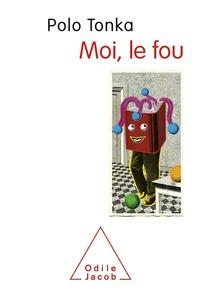 Téléchargements de livres audio gratuits au Royaume-Uni Moi, le fou (French Edition) 9782738148391 par Polo Tonka