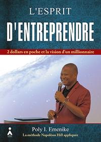 Poly-I Emenike - L'esprit d'entreprendre - 2 dollars en poche et la vision d'un millionnaire.