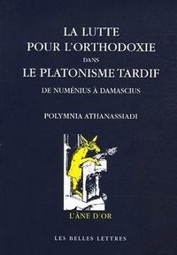Polymnia Athanassiadi - La lutte pour l'orthodoxie dans le platonisme tardif - De Numénius et Plotin à Damascius.
