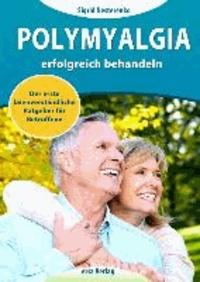 Polymyalgia erfolgreich behandeln - Der erste laienverständliche Ratgeber für Betroffene.