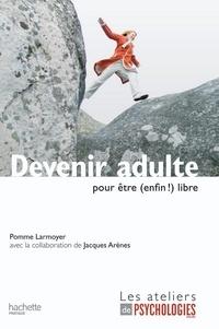 Pomme Larmoyer - Devenir adulte pour être (enfin !) libre.