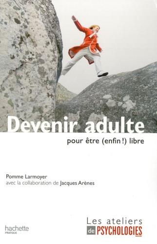 Pomme Larmoyer - Devenir adulte - Pour être (enfin !) libre.