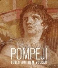 Pompeji. Leben auf dem Vulkan - Katalog zur Ausstellung München | Kunsthalle der Hypo-Kulturstiftung 15.11.2013 - 30.3.2014.
