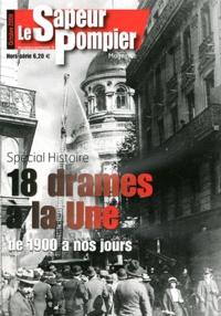 Pascal de Peyrelongue - Le Sapeur Pompier magazine Hors-série : 18 drames à la Une de 1900 à nos jours.