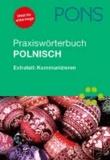 PONS Praxiswörterbuch Polnisch - Polnisch-Deutsch/Deutsch-Polnisch. Mit Extrateil Kommunizieren.