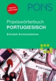 PONS Praxiswörterbuch Portugiesisch - Portugiesisch-Deutsch/Deutsch-Portugiesisch. Mit Extrateil Kommunizieren.