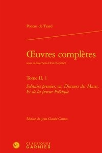 Oeuvres complètes - Tome II, 1 -Solitaire premier, ou, Discours des Muses, Et de la fureur Poétique.pdf