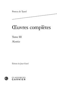 Pontus de Tyard - Oeuvres complètes - Tome 3, Mantice, ou Discours de la verité de Divination par Astrologie.