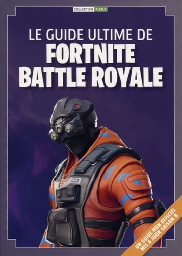 Le Guide Ultime De Fortnite Battle Royale Grand Format