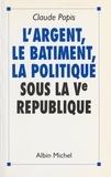 Popis - L'argent, le bâtiment, la politique sous la Ve République.