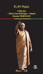 """Popo Klah - L'idée des """"Etats-Unis d'Afrique"""", depuis Kwame Nkrumah."""