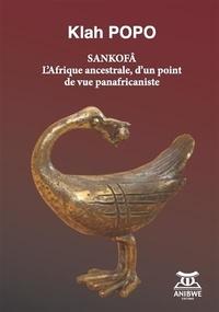 Popo Klah - Sankofâ - L'Afrique ancestrale, d'un point de vue panafricaniste.