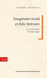 Popovic, Pierre - Imaginaire et social et folie littéraire. Le Second Empire de Paulin Gagne.