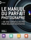 Popular Photography - Manuel du parfait photographe - + de 350 conseils de pro pour réussir vos photos.