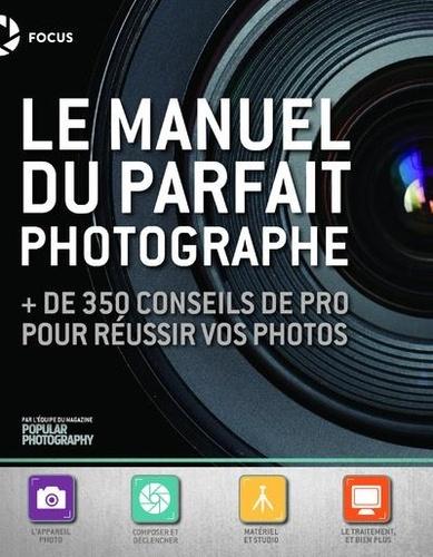 Manuel du parfait photographe. + de 350 conseils de pro pour réussir vos photos