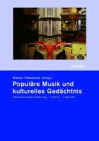 Populäre Musik und kulturelles Gedächtnis - Geschichtsschreibung - Archiv - Internet.