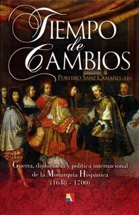 Porfirio Sanz Camanes - Tiempo de cambios - Guerra, diplomacia y politica internacional de la Monarquia Hispanica (1648-1700).
