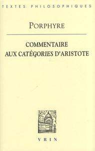 Porphyre et Richard Bodéüs - Commentaire aux Catégories d'Aristote.