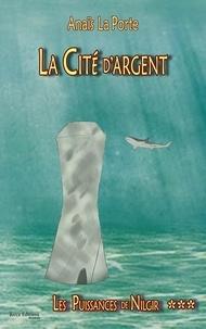 Porte anais La - La Cité d'Argent, Les Puissances de Nilgir, tome 3.