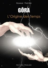 Porter Keanue - Gôra - L'Origine des Temps.
