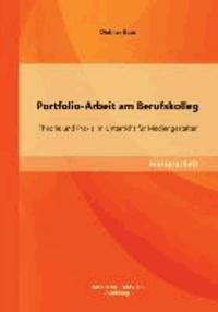 Portfolio-Arbeit am Berufskolleg - Theorie und Praxis im Unterricht für Mediengestalter.