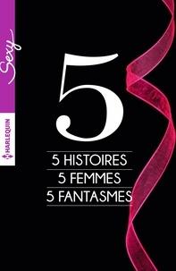 Portia Da Costa et Kate Hoffmann - 5 histoires - 5 femmes - 5 fantasmes.