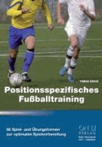 Positionsspezifisches Fußballtraining - 66 Spiel- und Übungsformen zur optimalen Spielvorbereitung.