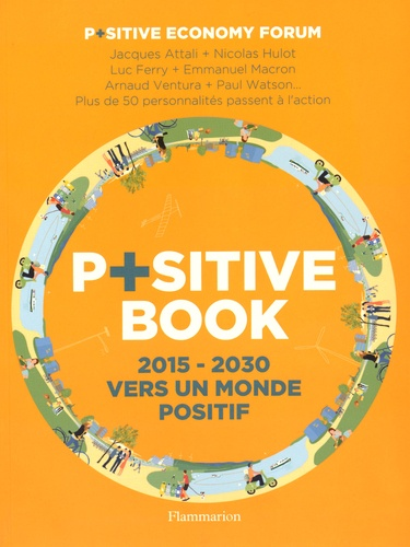 Positive Economy Forum et Jacques Attali - Positive Book - 2015-2030 Vers un monde positif.