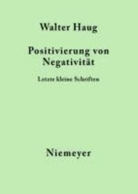 Positivierung von Negativität - Letzte kleine Schriften.