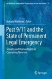 Aniceto Masferrer - Post 9/11 and the State of Permanent Legal Emergency - Security and Human Rights in Countering Terrorism.