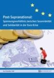 Post-Supranational: Spannungsverhältnis zwischen Souveränität und Solidarität in der Euro-Krise.