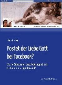 Postet der Liebe Gott bei Facebook? - Welche Chancen und Herausforderungen bietet Facebook für die Jugendpastoral?.