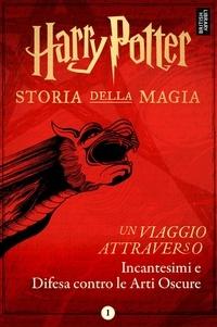 Pottermore Publishing - Un viaggio attraverso Incantesimi e Difesa contro le Arti Oscure.