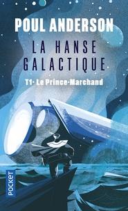Poul Anderson - La Hanse galactique Tome 1 : Le Prince-Marchand.