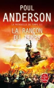 Poul Anderson - La Patrouille du temps Tome 3 : La rançon du temps.