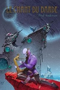 Poul Anderson - Le Chant du barde - Les meilleurs récits de Poul Anderson.