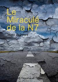 Maïté Delcourt - Le Miraculé de la N7.