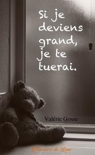 Valérie Gosse - Si je deviens grand, je te tuerai.