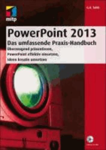 PowerPoint 2013 - Das umfassende Praxis-Handbuch - Überzeugend präsentieren, PowerPoint effektiv einsetzen, Ideen kreativ umsetzen.