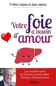 Pr Henri JOYEUX et Jean Joyeux - Votre foie a besoin d'amour.