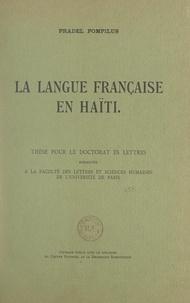 Pradel Pompilus - La langue française en Haïti - Thèse pour le Doctorat ès lettres présentée à la Faculté des lettres et sciences humaines de l'Université de Paris.