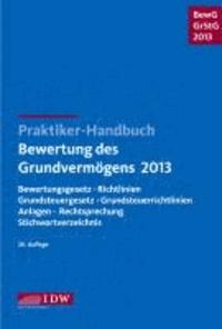 Praktiker-Handbuch Bewertung des Grundvermögens 2013: BewG . GrStG 2013 - Bewertungsgesetz, Richtlinien, Grundsteuergesetz, Grundsteuerrichtlinien, Anlagen, Rechtsprechung.