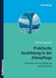 Praktische Ausbildung in der Altenpflege - Checklisten für Auszubildende und Praxisanleiter.